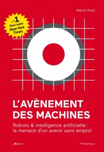 L'avènement des machines – Robots et intelligence artificielle : la menace d'un avenir sans emploi
