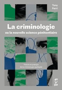 La criminologie ou la nouvelle science pénitentiaire. Théorie et pratique de la criminologie