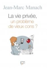 La vie privée, un problème de «vieux cons» ? de Jean-Marc Manach