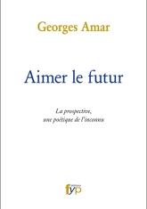 Aimer le futur. La prospective, une poétique de l'inconnu