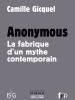 Anonymous : la fabrique d'un mythe contemporain