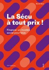 La Sécu à tout prix ! Financer un modèle social pour tous.