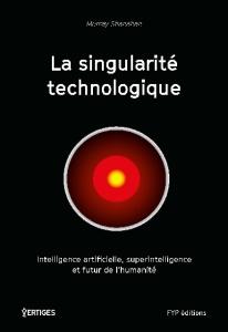 La singularité technologique – Intelligence artificielle, superintelligence et futur de l'humanité