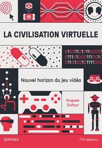 La civilisation virtuelle, nouvel horizon du jeu vidéo
