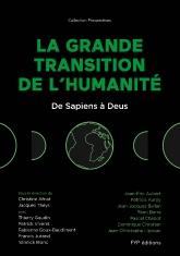 La Grande Transition de l'humanité. De Sapiens à Deus.