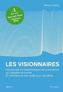 Les visionnaires. Psychologie et caractéristiques des innovateurs qui changent le monde. Et comment en tirer profit pour soi-même.
