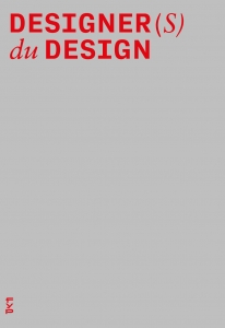 Designer(s) du design. Créations, pratiques et méthodes de conception des designers qui façonnent l'esprit du design français.