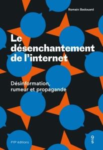 Le désenchantement de l'internet.  Fake news, désinformation, rumeur et propagande