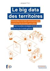 Le big data des territoires. Open data, protection des données, smartcities, civictech, services publics : les nouvelles stratégies de la donnée au service de l'intérêt général.