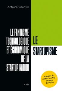 Le startupisme. Le fantasme technologique et économique de la startup nation