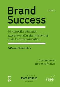 Brand Success. 50 nouvelles réussites exceptionnelles du marketing et de la communication – Tome 2