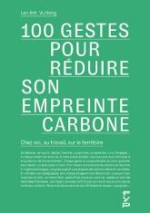 100 gestes pour réduire son empreinte carbone. Chez soi, au travail, sur le territoire.