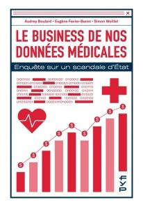 Le business de nos données médicales. Enquête sur un scandale d'État